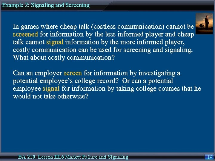 Example 2: Signaling and Screening In games where cheap talk (costless communication) cannot be