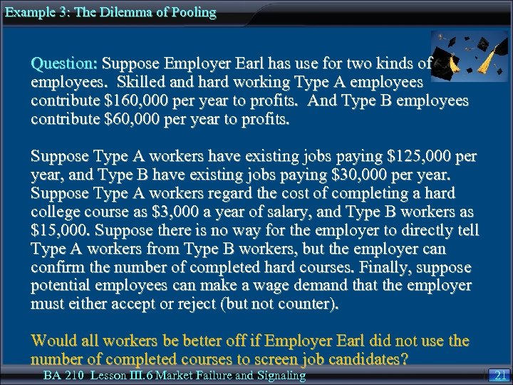 Example 3: The Dilemma of Pooling Question: Suppose Employer Earl has use for two