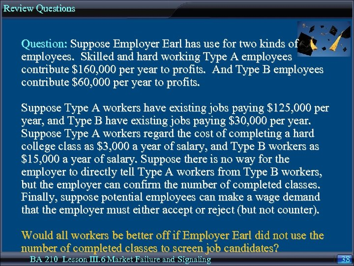 Review Questions Question: Suppose Employer Earl has use for two kinds of employees. Skilled