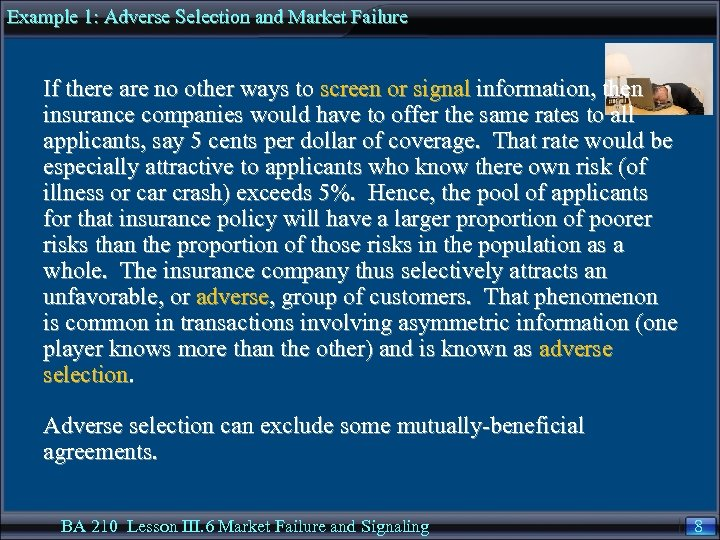 Example 1: Adverse Selection and Market Failure If there are no other ways to