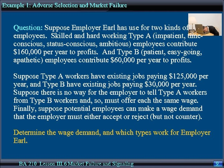 Example 1: Adverse Selection and Market Failure Question: Suppose Employer Earl has use for
