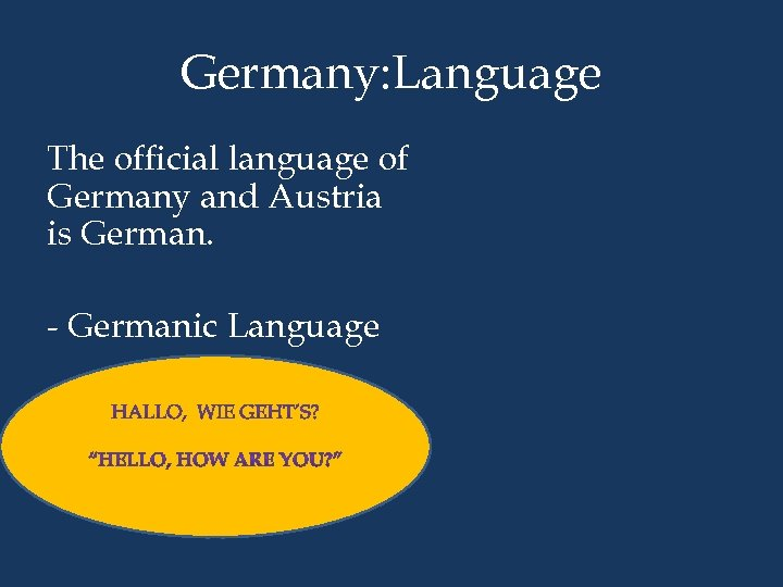 Germany: Language The official language of Germany and Austria is German. - Germanic Language