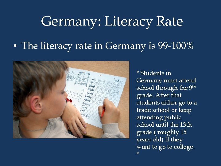Germany: Literacy Rate • The literacy rate in Germany is 99 -100% * Students