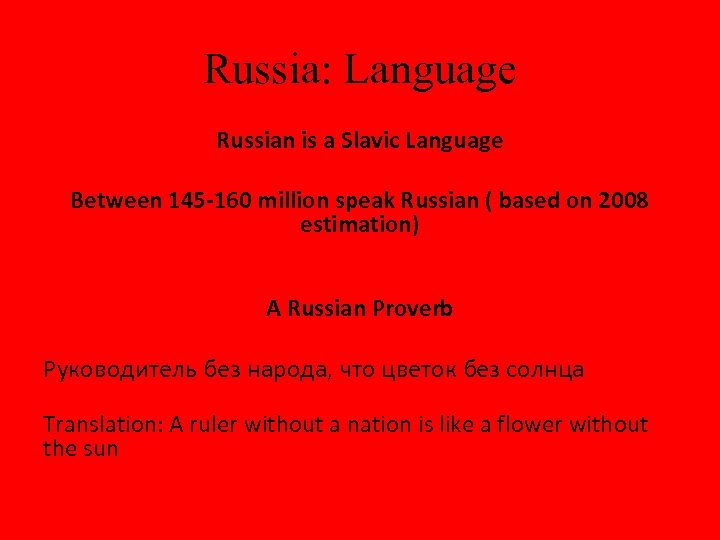Russia: Language Russian is a Slavic Language Between 145 -160 million speak Russian (