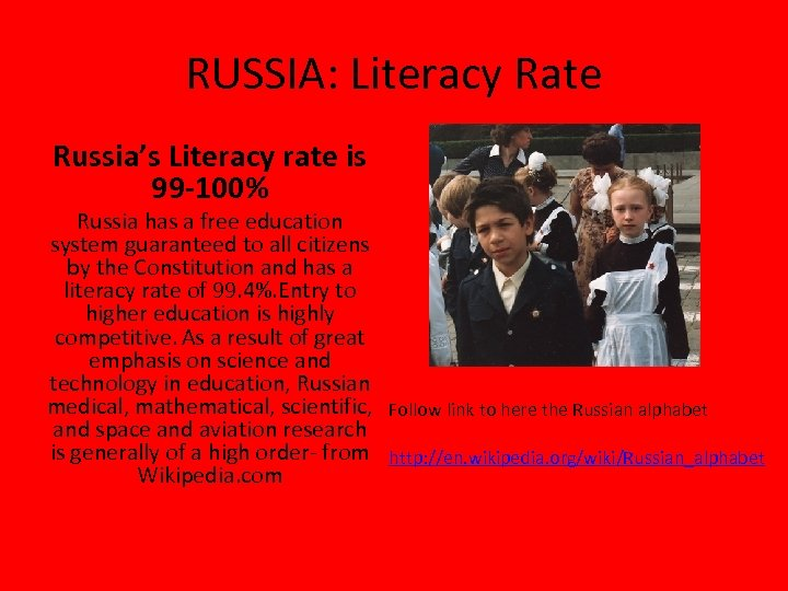 RUSSIA: Literacy Rate Russia's Literacy rate is 99 -100% Russia has a free education