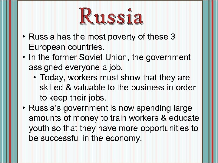 Russia • Russia has the most poverty of these 3 European countries. • In