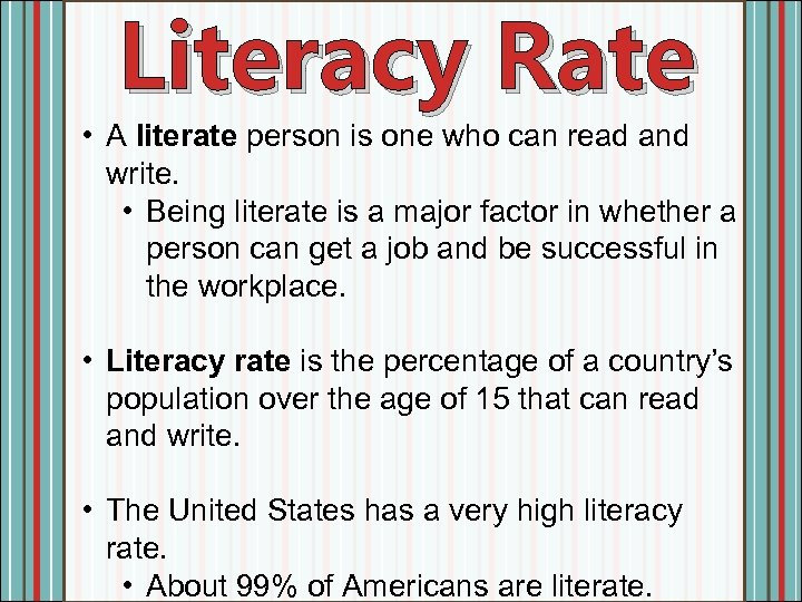 Literacy Rate • A literate person is one who can read and write. •