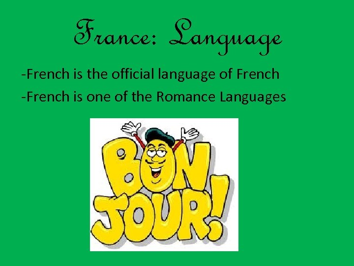 France: Language -French is the official language of French -French is one of the