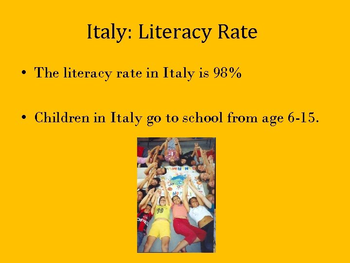 Italy: Literacy Rate • The literacy rate in Italy is 98% • Children in