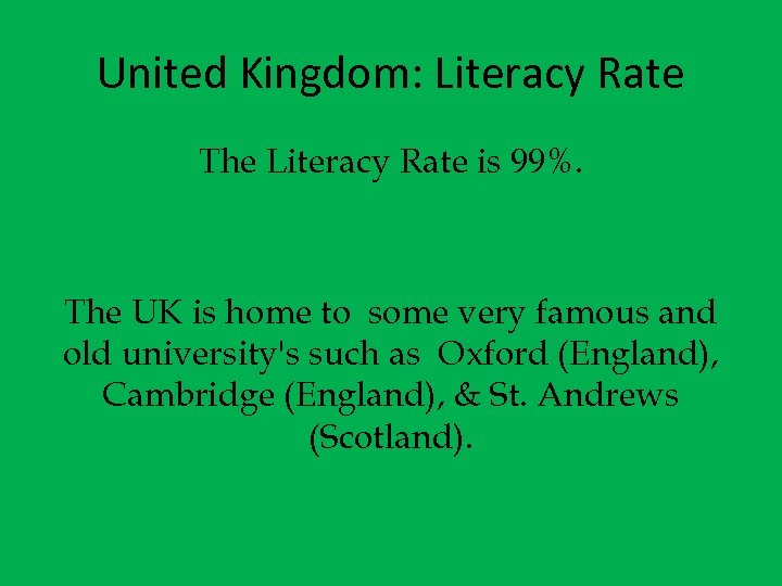 United Kingdom: Literacy Rate The Literacy Rate is 99%. The UK is home to