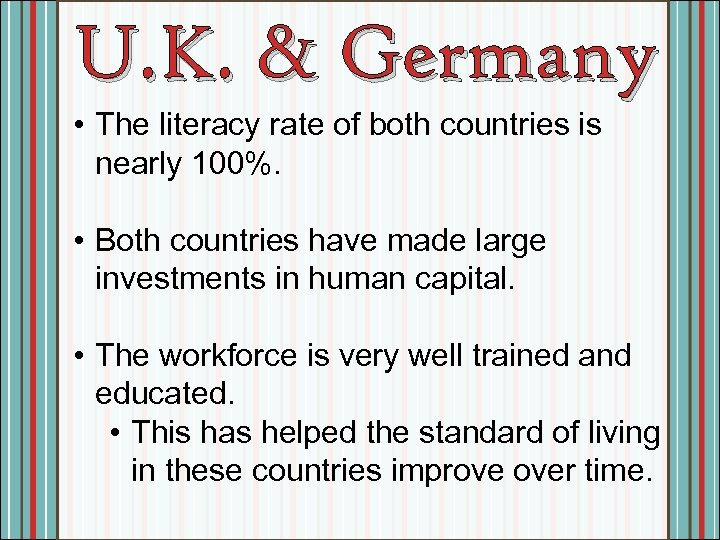 U. K. & Germany • The literacy rate of both countries is nearly 100%.