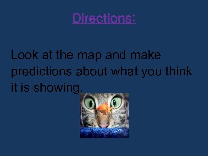 Directions: Look at the map and make predictions about what you think it is