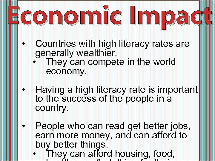 Economic Impact • Countries with high literacy rates are generally wealthier. • They can
