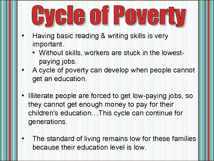 Cycle of Poverty • • Having basic reading & writing skills is very important.
