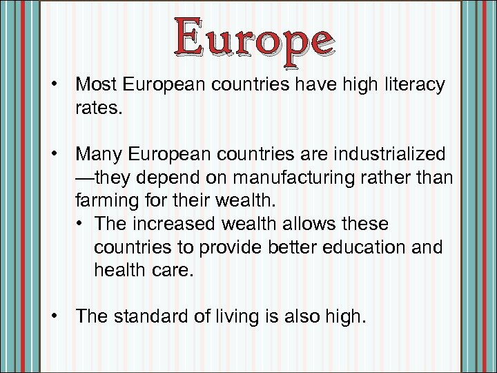 Europe • Most European countries have high literacy rates. • Many European countries are