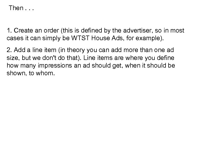 Then. . . 1. Create an order (this is defined by the advertiser, so