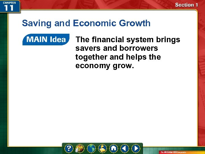 Saving and Economic Growth The financial system brings savers and borrowers together and helps