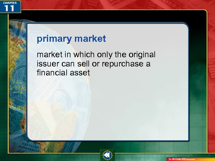 primary market in which only the original issuer can sell or repurchase a financial