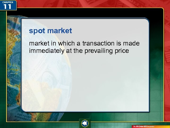 spot market in which a transaction is made immediately at the prevailing price