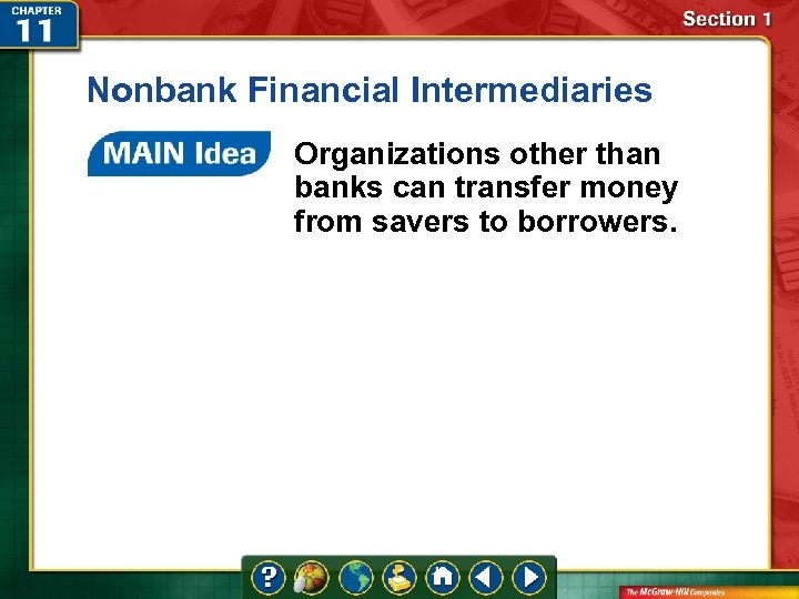 Nonbank Financial Intermediaries Organizations other than banks can transfer money from savers to borrowers.