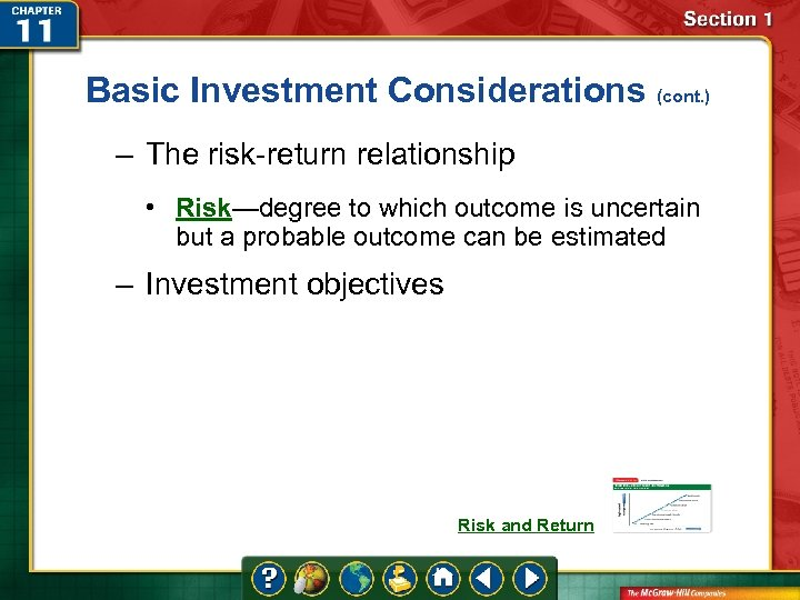 Basic Investment Considerations (cont. ) – The risk-return relationship • Risk—degree to which outcome