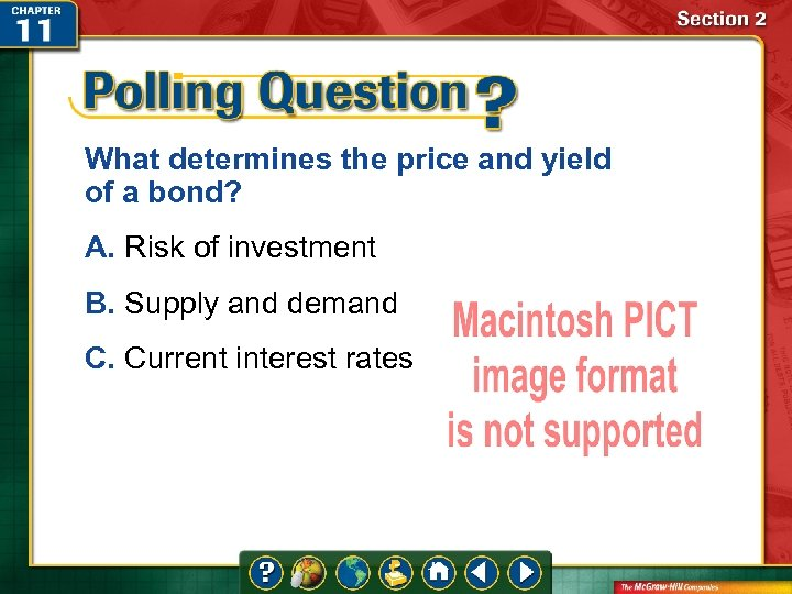 What determines the price and yield of a bond? A. Risk of investment B.