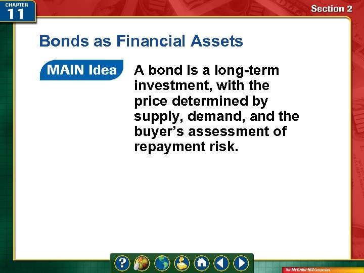 Bonds as Financial Assets A bond is a long-term investment, with the price determined