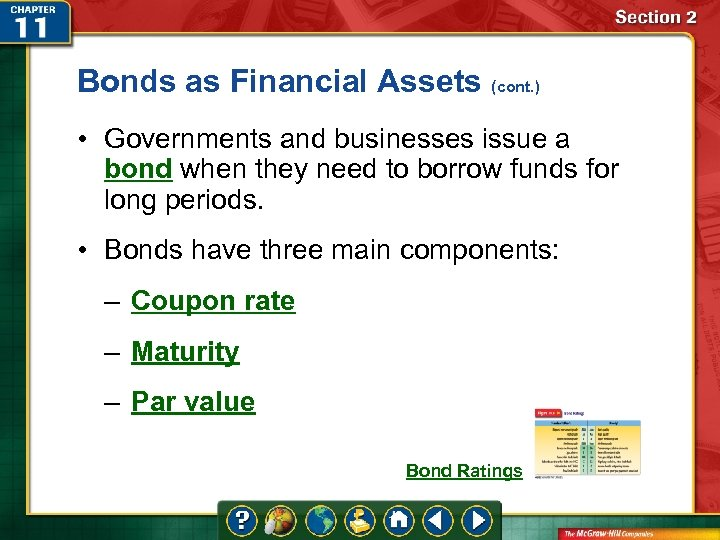 Bonds as Financial Assets (cont. ) • Governments and businesses issue a bond when