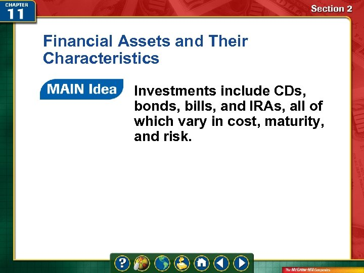 Financial Assets and Their Characteristics Investments include CDs, bonds, bills, and IRAs, all of