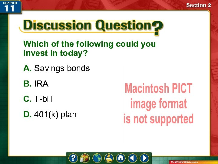 Which of the following could you invest in today? A. Savings bonds B. IRA