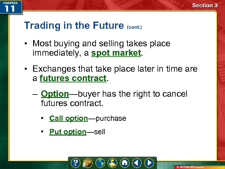 Trading in the Future (cont. ) • Most buying and selling takes place immediately,