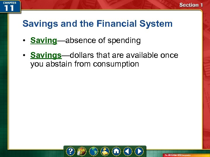 Savings and the Financial System • Saving—absence of spending • Savings—dollars that are available
