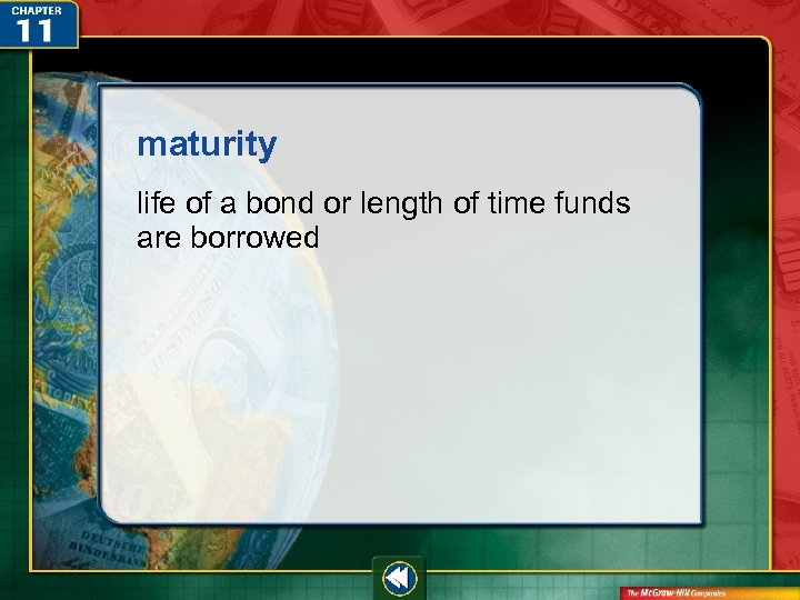 maturity life of a bond or length of time funds are borrowed