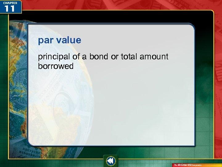 par value principal of a bond or total amount borrowed