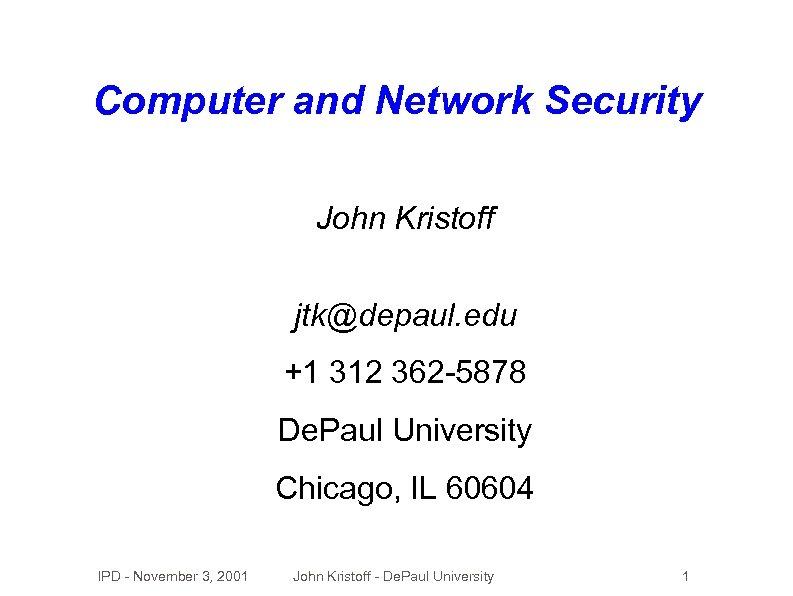 Computer and Network Security John Kristoff jtk@depaul. edu +1 312 362 -5878 De. Paul