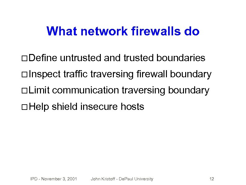 What network firewalls do Define untrusted and trusted boundaries Inspect traffic traversing firewall boundary