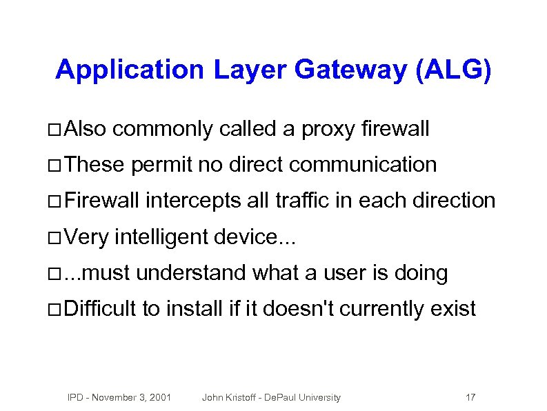 Application Layer Gateway (ALG) Also commonly called a proxy firewall These permit no direct
