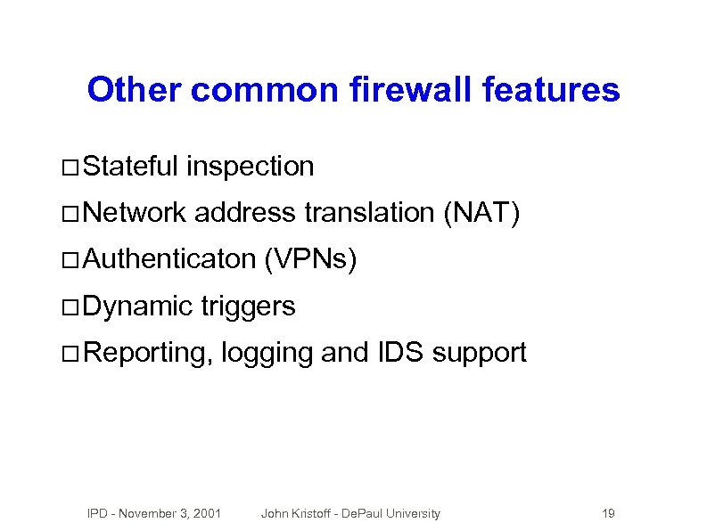 Other common firewall features Stateful inspection Network address translation (NAT) Authenticaton Dynamic (VPNs) triggers