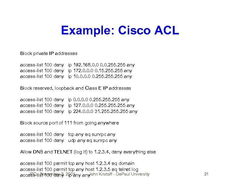 Example: Cisco ACL Block private IP addresses access-list 100 deny ip 192. 168. 0.