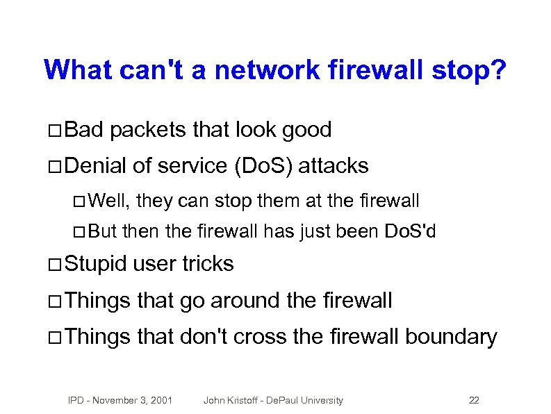 What can't a network firewall stop? Bad packets that look good Denial Well, But