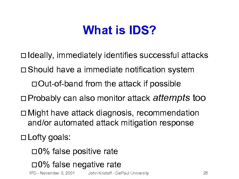 What is IDS? Ideally, immediately identifies successful attacks Should have a immediate notification system