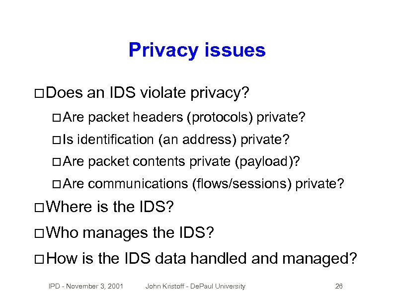 Privacy issues Does Are Is an IDS violate privacy? packet headers (protocols) private? identification