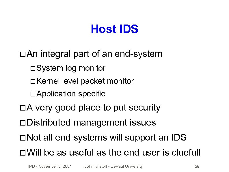 Host IDS An integral part of an end-system System Kernel log monitor level packet
