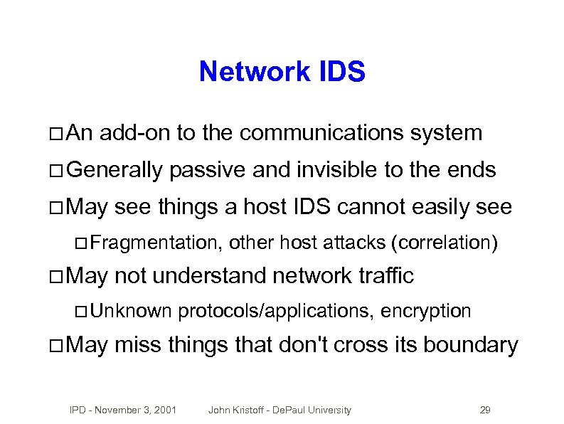 Network IDS An add-on to the communications system Generally May passive and invisible to