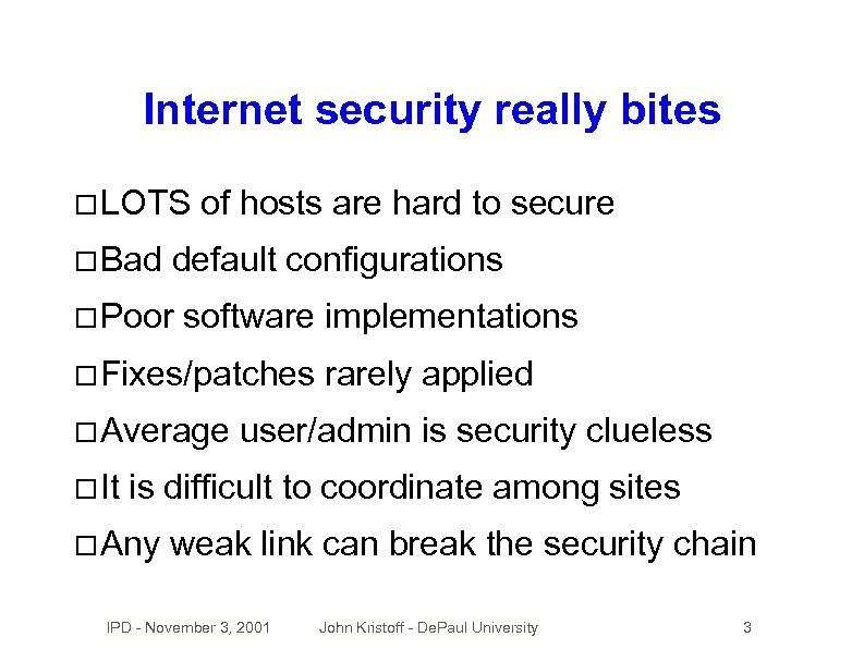 Internet security really bites LOTS Bad of hosts are hard to secure default configurations