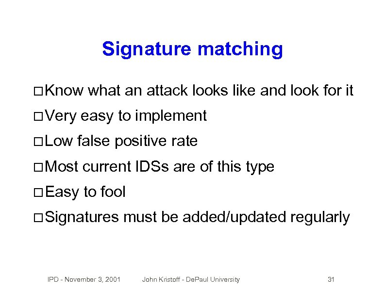 Signature matching Know what an attack looks like and look for it Very easy