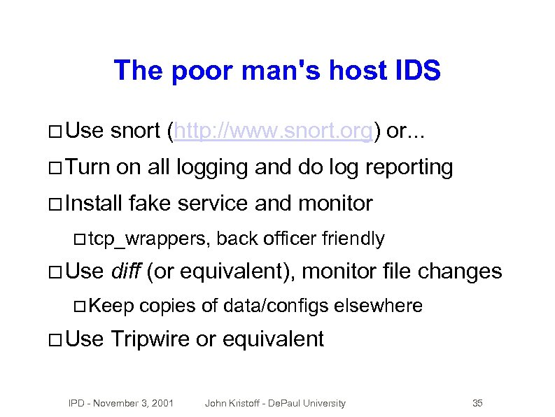 The poor man's host IDS Use Turn snort (http: //www. snort. org) or. .