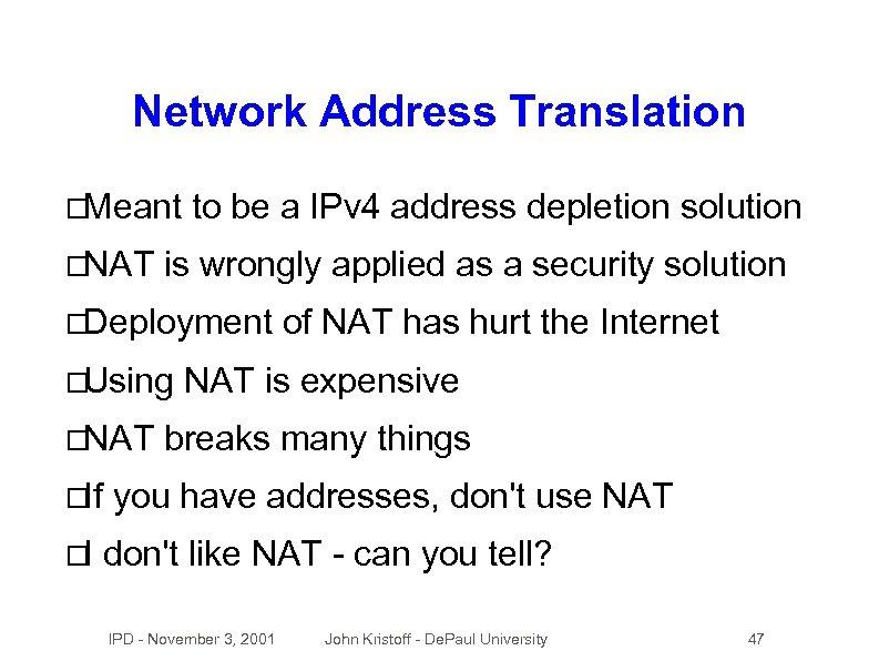 Network Address Translation Meant NAT to be a IPv 4 address depletion solution is