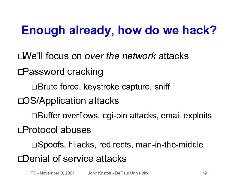 Enough already, how do we hack? We'll focus on over the network attacks Password