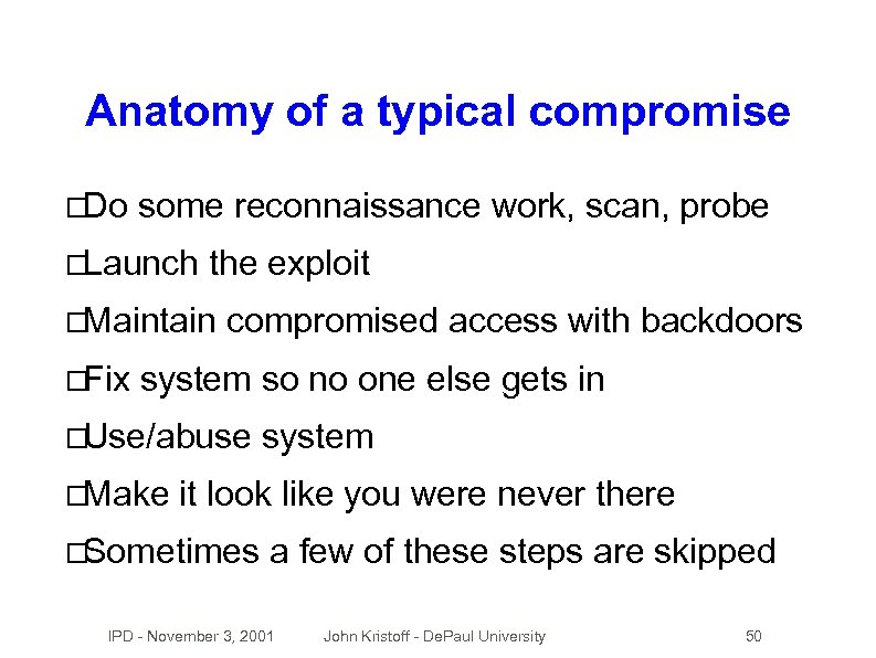Anatomy of a typical compromise Do some reconnaissance work, scan, probe Launch the exploit